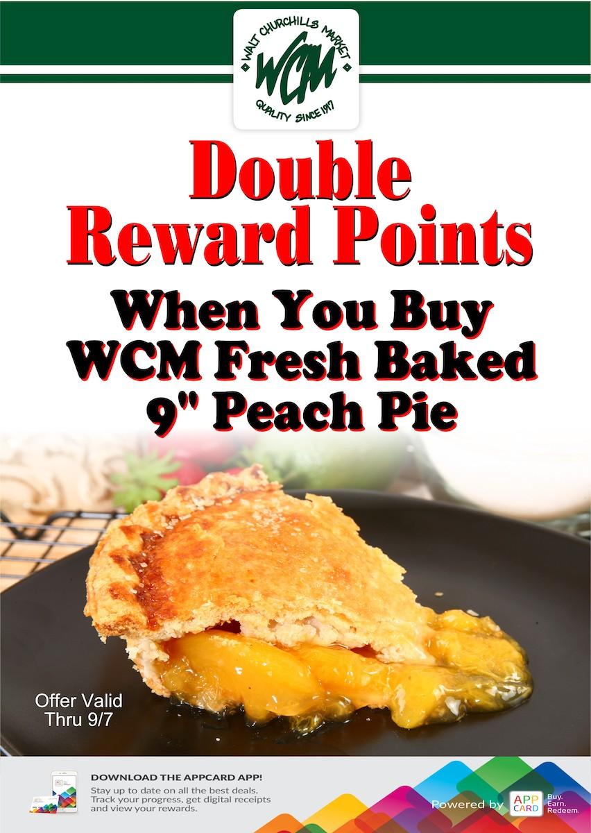 "Double reward points when you buy WCM fresh baked 9"" peach pie."
